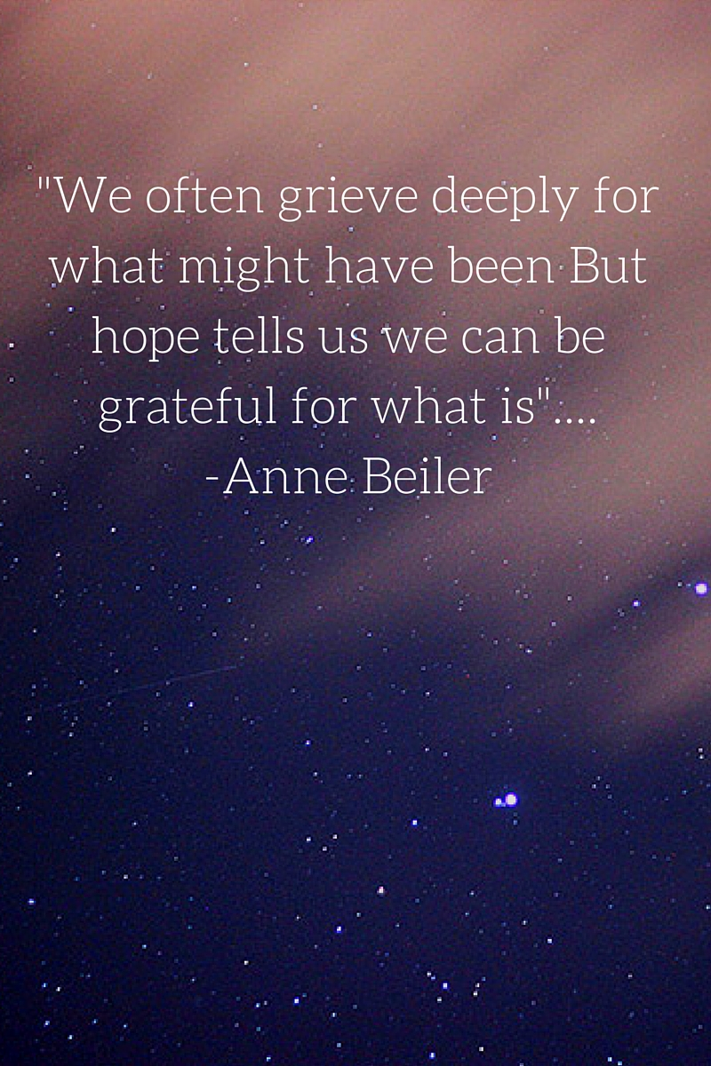 """We often grieve deeply for what might have been But hope tells us we can be grateful for what is""…."