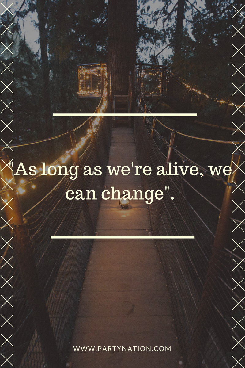 """As long as we're alive, we can change"""